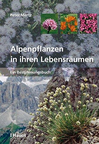 Alpenpflanzen in ihren Lebensräumen: Ein Bestimmungsbuch