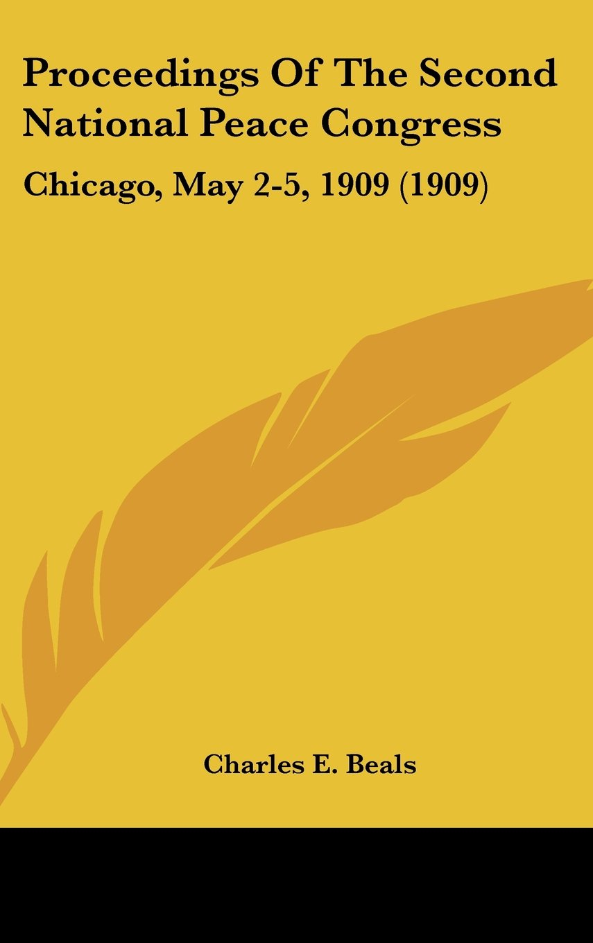 Download Proceedings Of The Second National Peace Congress: Chicago, May 2-5, 1909 (1909) pdf epub