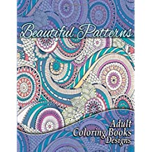 Beautiful Patterns Adult Coloring Books Designs (Sacred Mandala Designs and Patterns Coloring Books for Adults) (Volume 16)