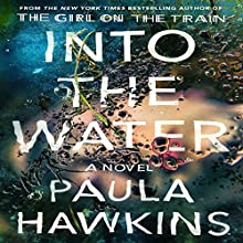 Into the Water Audiobook by Paula Hawkins Narrated by Laura Aikman, Imogen Church, Daniel Weyman, Rachel Bavidge, Sophie Aldred, Laura Aikman