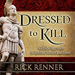 Dressed to Kill: A Biblical Approach to Spiritual Warfare and Armor | Rick Renner
