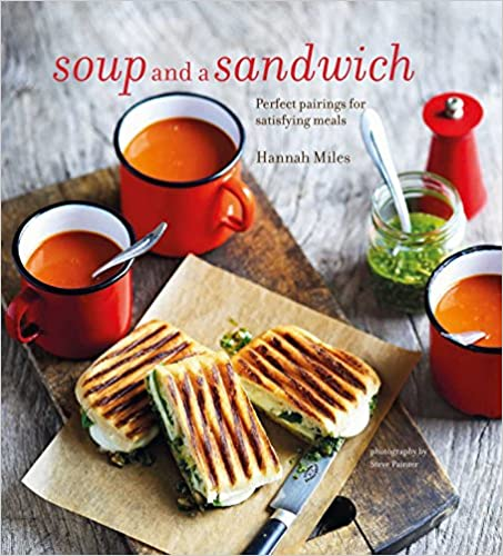 Soup and a Sandwich: Over 25 perfect pairings for heart-warming meals