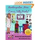 Kindergarten, Here Comes Silly Pants!: Get Ready for Kindergarten (The Silly Pants Series Book 5)