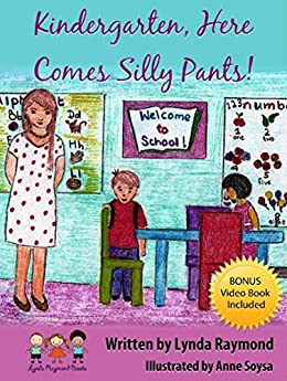Kindergarten, Here Comes Silly Pants!: Get Ready for Kindergarten (The Silly Pants Series Book 5) by [Raymond, Lynda]