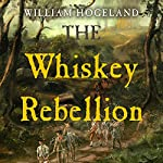 The Whiskey Rebellion | William Hogeland
