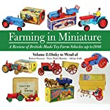 Farming in Miniature: Volume 2: A Review of British-Made Toy Farm Vehicles Up to 1980
