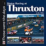 Motor Racing at Thruxton in The 1980s, Bruce Grant-Braham, 184584369X