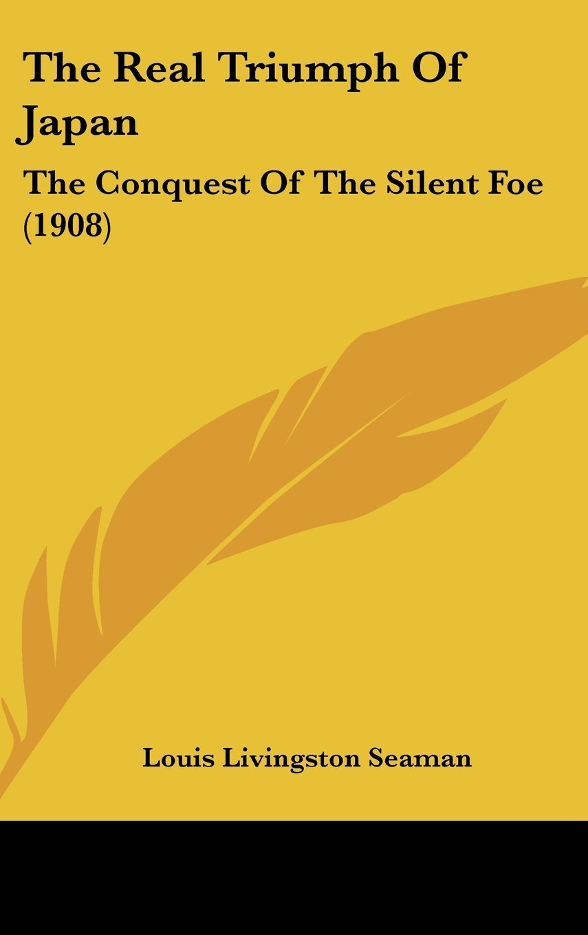 Download The Real Triumph Of Japan: The Conquest Of The Silent Foe (1908) PDF