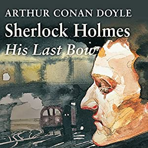 Sherlock Holmes: His Last Bow Audiobook