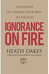 Ignorance on Fire: A Journey of Failing Your Way to Success Kindle Edition