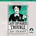 Lady Cop Makes Trouble Audiobook by Amy Stewart Narrated by Christina Moore