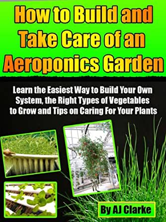 How to build and take care of an aeroponic garden learn for Easy to take care of plants