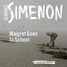 Maigret Goes to School: Inspector Maigret, Book 44 Audiobook by Georges Simenon Narrated by Gareth Armstrong