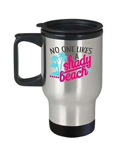 5549d08c6b2 Amazon.com: NO ONE LIKES A SHADY BEACH, INSULATED TRAVEL MUG ...
