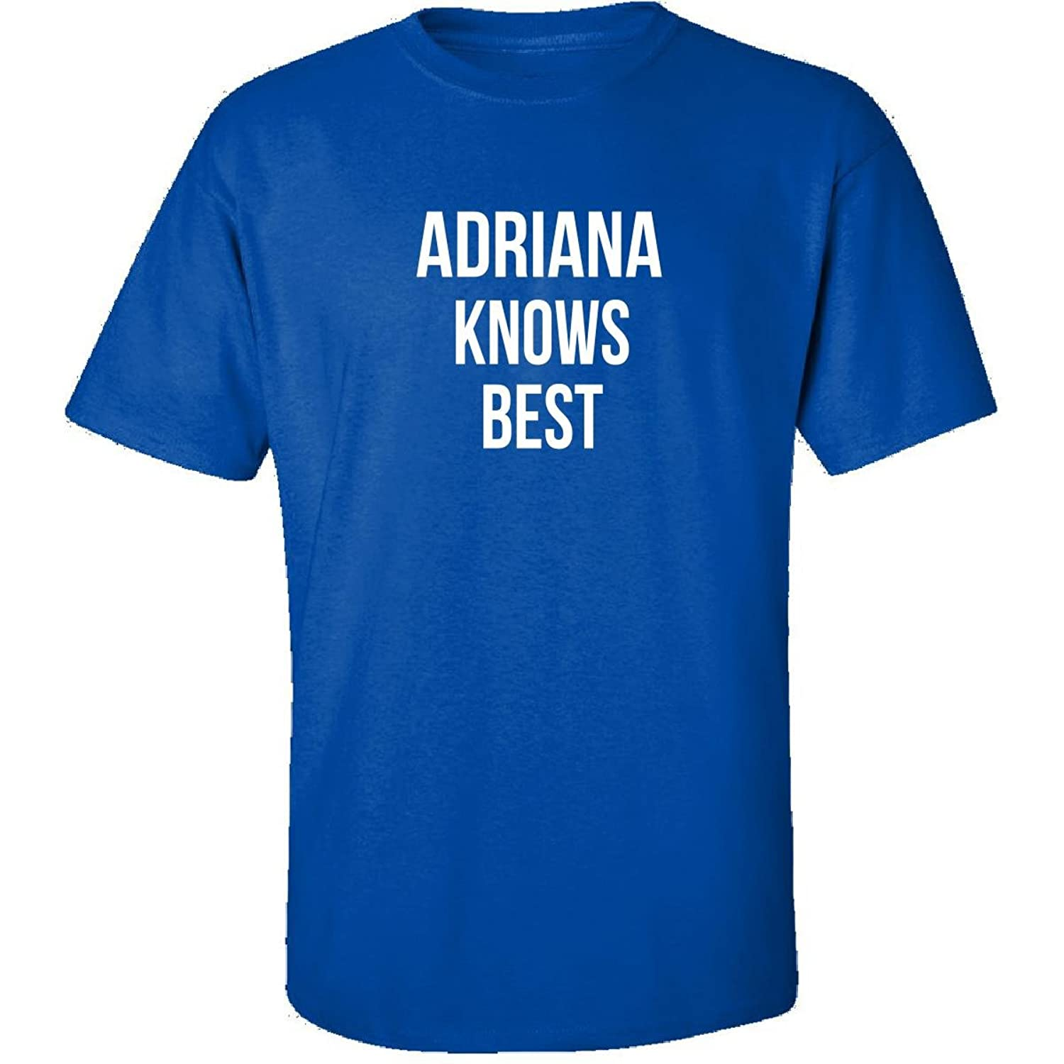 Adriana Knows Best First Name Gift - Adult Shirt