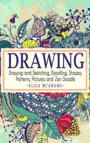 Pdf eBooks Drawing: Drawing and Sketching,Doodling,Shapes,Patterns,Pictures and Zen Doodle (drawing, zentangle, drawing patterns, drawing shapes, how to draw, doodle, creativity)