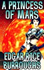 A Princess of Mars: by Edgar Rice Burroughs (Illustrated and Unabridged)