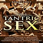 Tantric Sex: Lasting Longer in Bed Using Advanced Tantric Techniques. Inspired by Indian Tantric Sex Guru | Bambi Colt