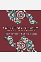 Coloring to Calm, Volume Three: Animals (Coloring Books for Adults) (Volume 3) Paperback
