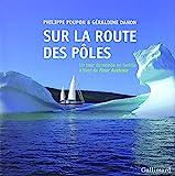 Sur la route des pôles: Un tour du monde en famille à bord de «Fleur Australe»