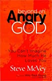 Beyond an Angry God: You Can't Imagine How Much He Loves You