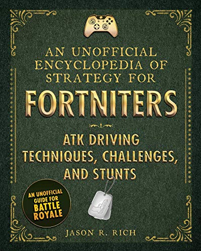 An Unofficial Encyclopedia of Strategy for Fortniters: ATK Driving Techniques, Challenges, and Stunts