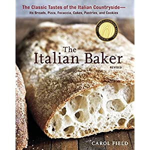 The Italian Baker, Revised: The Classic Tastes of the Italian Countryside–Its Breads, Pizza, Focaccia, Cakes, Pastries…