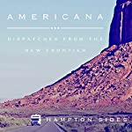 Americana: Dispatches from the New Frontier | Hampton Sides