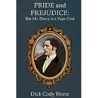 Pride and Prejudice: But Mr. Darcy is a Vape God