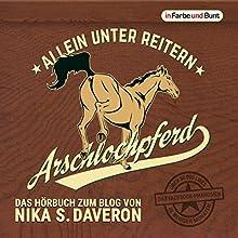 Arschlochpferd: Allein unter Reitern Hörbuch von Nika S. Daveron Gesprochen von: Mona Köhler