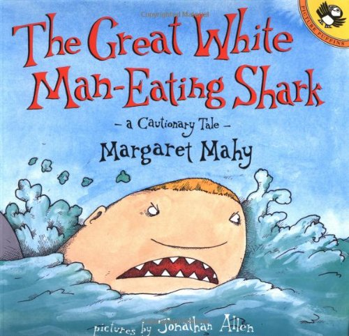 The Great White Man-Eating Shark: A Cautionary Tale (Picture Puffins):  Mahy, Margaret, Allen, Jonathan: 9780140557459: Amazon.com: Books