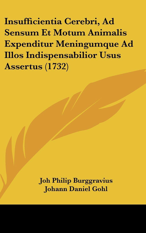 Insufficientia Cerebri, Ad Sensum Et Motum Animalis Expenditur Meningumque Ad Illos Indispensabilior Usus Assertus (1732) (Latin Edition) PDF