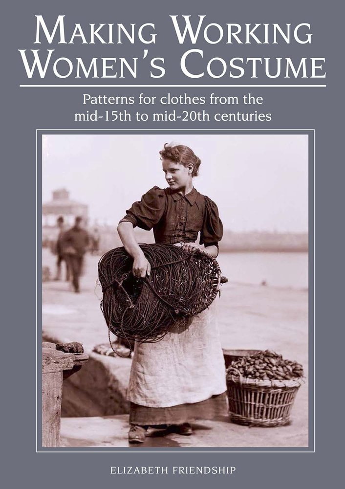 Read Online Making Working Women's Costume: Patterns for Clothes From the Mid-15th to Mid-20th Centuries pdf