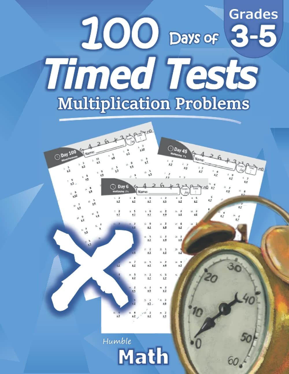 Humble Math 100 Days Of Timed Tests Multiplication Grades 3 5 Math Drills Digits 0 12 Reproducible Practice Problems Math Humble 9781635783018 Amazon Com Books