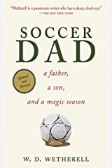 Soccer Dad: A Father, a Son, and a Magic Season Kindle Edition