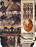 Bad Men: Outlaws & Gunfighters of the Wild West