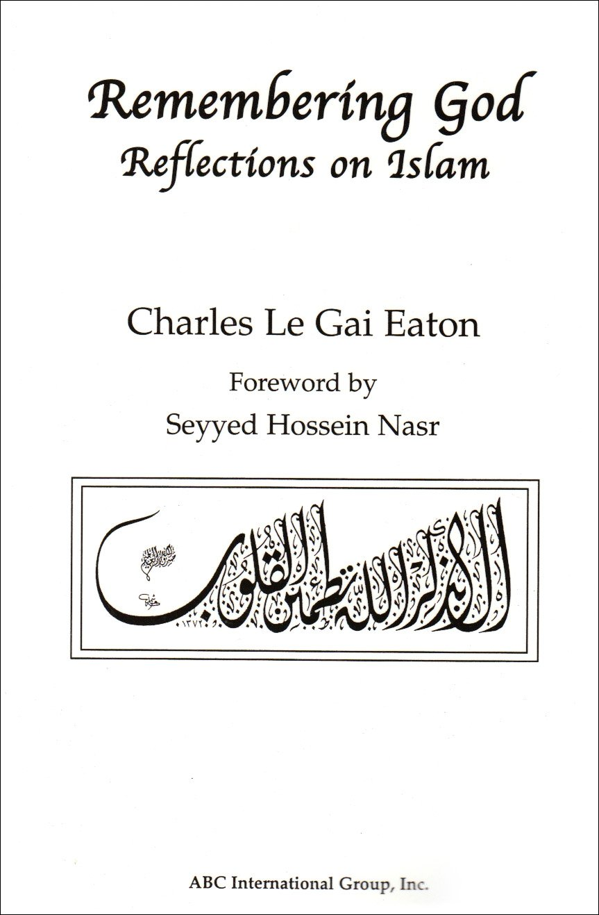 Remembering god reflections on islam charles le gai eaton remembering god reflections on islam charles le gai eaton 9781930637085 books amazon fandeluxe Image collections