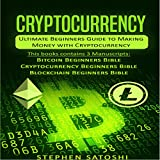 Cryptocurrency: Ultimate Beginners Guide to Making Money with Cryptocurrency like Bitcoin, Ethereum and altcoins