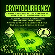 Cryptocurrency: Ultimate Beginners Guide to Making Money with Cryptocurrency like Bitcoin, Ethereum and altcoins Audiobook by Stephen Satoshi Narrated by Douglas Thornton