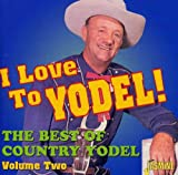 I Love To Yodel! - The Best Of Country Yodel Volume Two [ORIGINAL RECORDINGS REMASTERED]