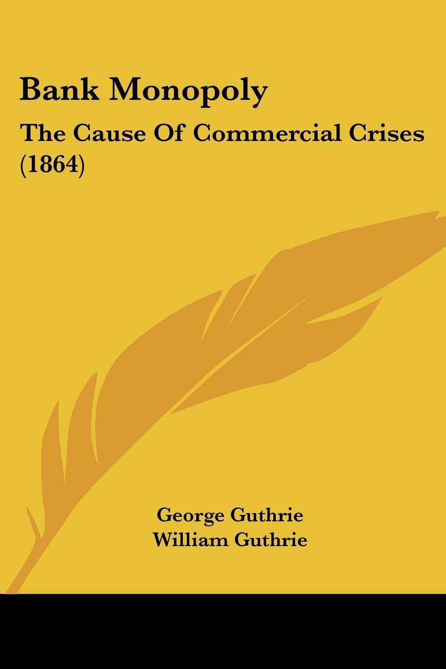 Read Online Bank Monopoly: The Cause Of Commercial Crises (1864) pdf epub