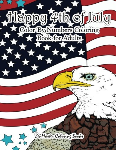 Happy 4th of July Color By Numbers Coloring Book for Adults: A Patriotic Adult Color By Number Coloring Book With American History, Summer Scenes, ... Color By Number Coloring Books) (Volume 28)