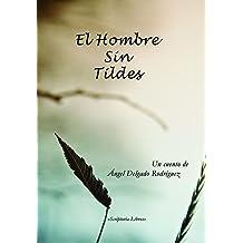 El Hombre Sin Tildes (Spanish Edition) Apr 16, 2013