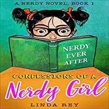 Nerdy Ever After: Confessions of a Nerdy Girl, Book 1 Audiobook by Linda Rey Narrated by Dacey Else
