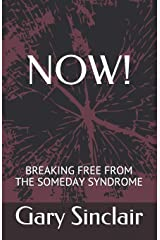 NOW!: Breaking Free From The Someday Syndrome. Paperback