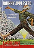 Johnny Appleseed: Select Good Seeds and Plant Them in Good Ground (Americans: The Spirit of a Nation)