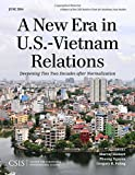 A New Era in U. S. -Vietnam Relations : Deepening Ties Two Decades after Normalization, Hiebert, Murray and Nguyen, Phuong, 1442228695