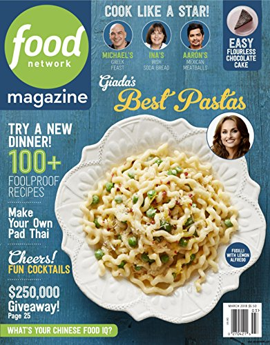 Food Network Magazine - March 2018 - Volume 11 Number 2 - Giada's Best Pastas - Try A New Dinner! - 100+ Foolproof Recipes - Make Your Own Pad Thai - Cheers! Fun Cocktails Cheers Magazine