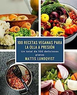 100 recetas veganas para la olla a presión: Un total de 100 deliciosos platos (