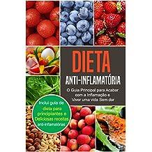 Dieta Anti-Inflamatória: O Guia Principal para Acabar com a Inflamação e Viver uma vida Sem dor (Anti-Inflammatory Diet Guide em Português/Portuguese Edition)